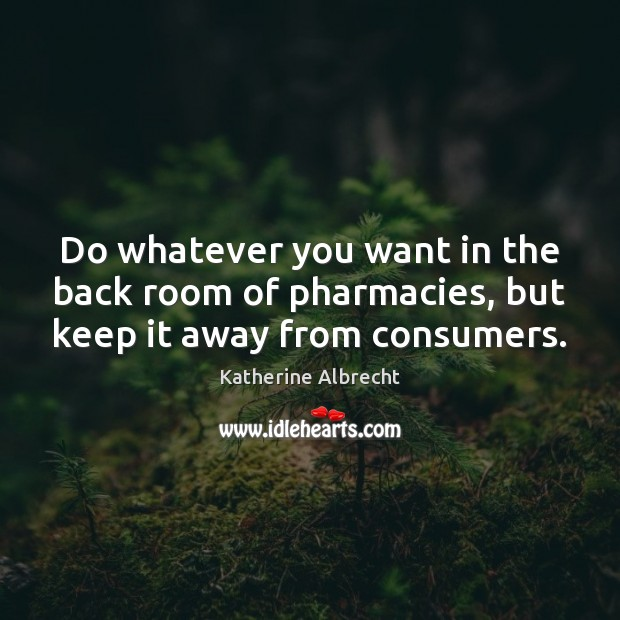 Image, Do whatever you want in the back room of pharmacies, but keep it away from consumers.