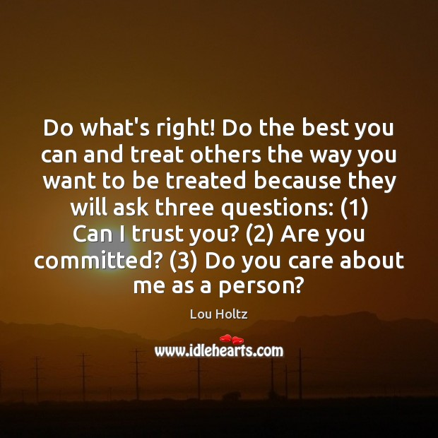 Do what's right! Do the best you can and treat others the Lou Holtz Picture Quote