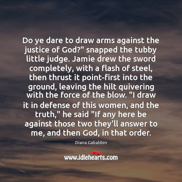"""Image, Do ye dare to draw arms against the justice of God?"""" snapped"""