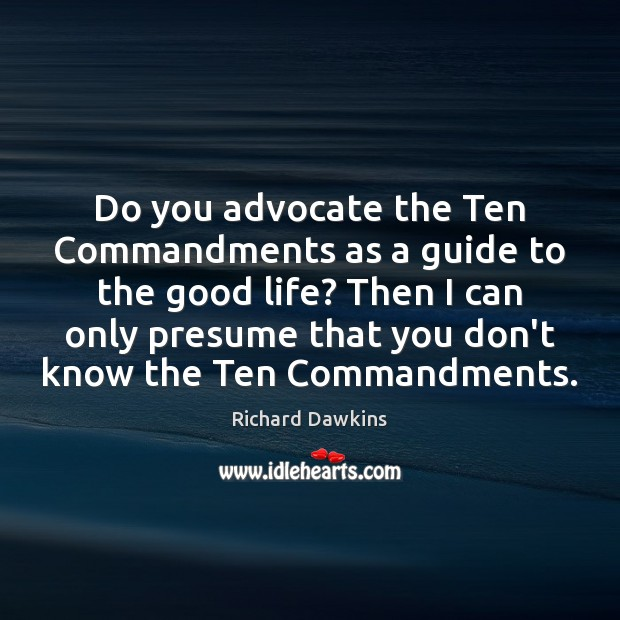 Do you advocate the Ten Commandments as a guide to the good Image