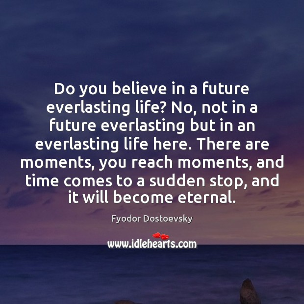 Do you believe in a future everlasting life? No, not in a Fyodor Dostoevsky Picture Quote