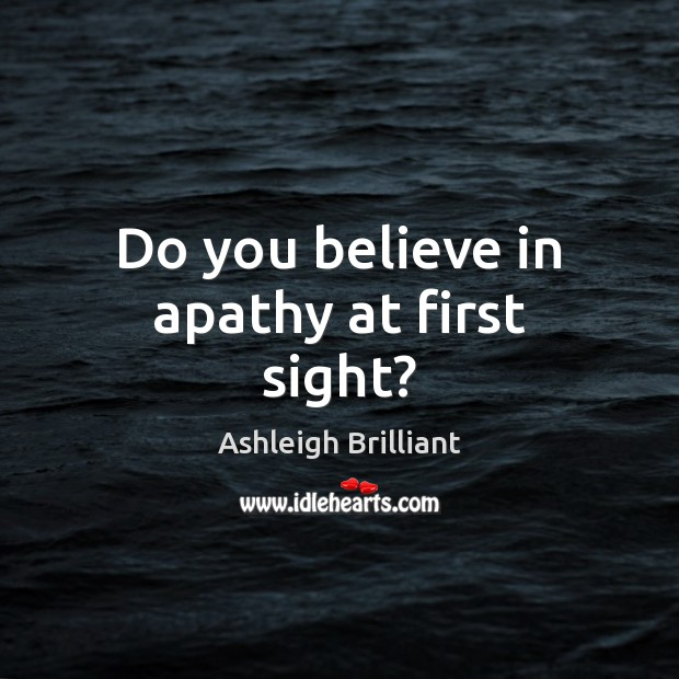 Do you believe in apathy at first sight? Image