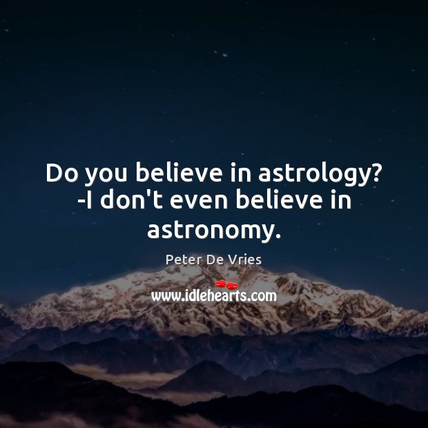 Do you believe in astrology? -I don't even believe in astronomy. Astrology Quotes Image