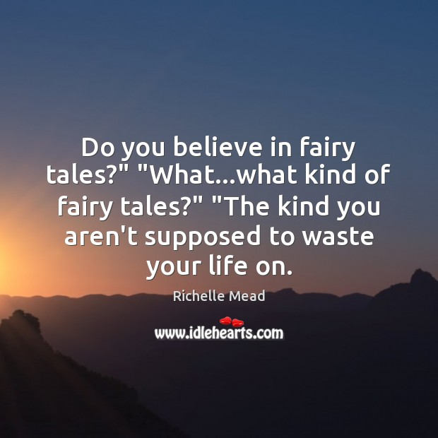 """Do you believe in fairy tales?"""" """"What…what kind of fairy tales?"""" """" Image"""