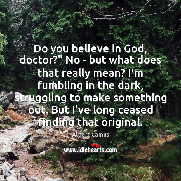 "Image, Do you believe in God, doctor?"" No – but what does that"