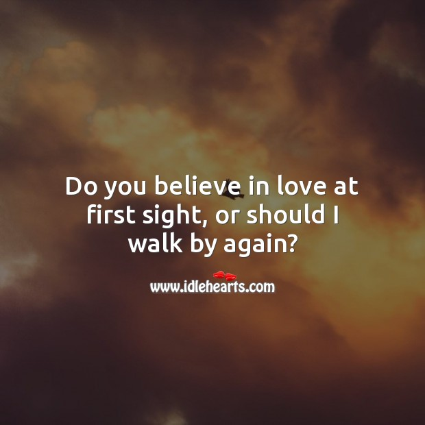 Do you believe in love at first sight, or should I walk by again? Flirt Messages Image