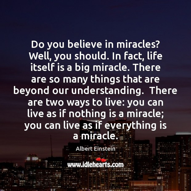 Image, Do you believe in miracles? Well, you should. In fact, life itself