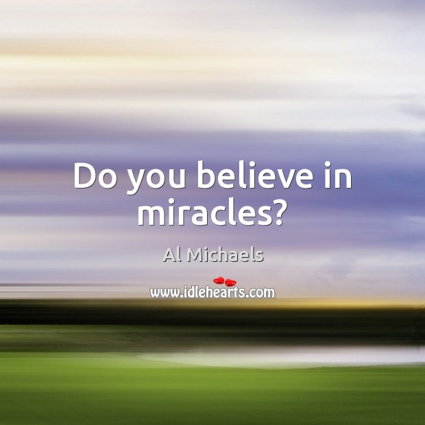Image, Do you believe in miracles?