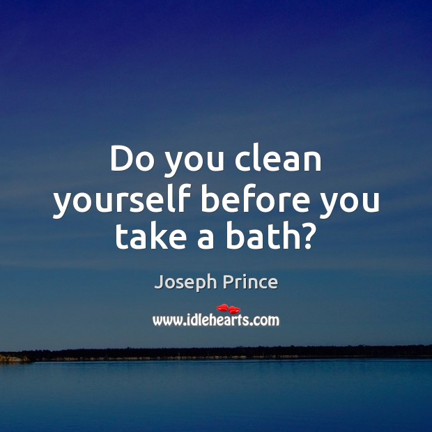 Do you clean yourself before you take a bath? Joseph Prince Picture Quote
