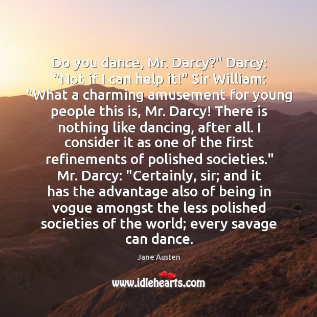 "Do you dance, Mr. Darcy?"" Darcy: ""Not if I can help it!"" Image"
