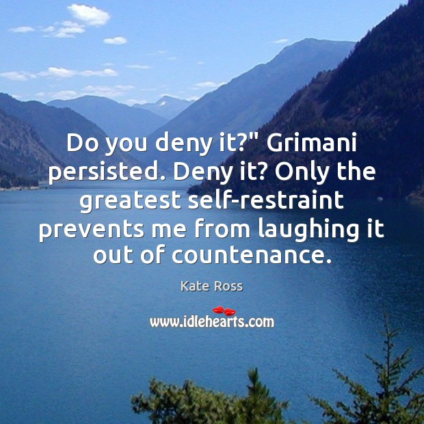 """Do you deny it?"""" Grimani persisted. Deny it? Only the greatest self-restraint Image"""
