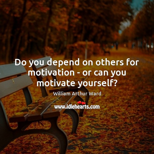 Image, Do you depend on others for motivation – or can you motivate yourself?