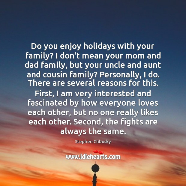 Do you enjoy holidays with your family? I don't mean your mom Stephen Chbosky Picture Quote