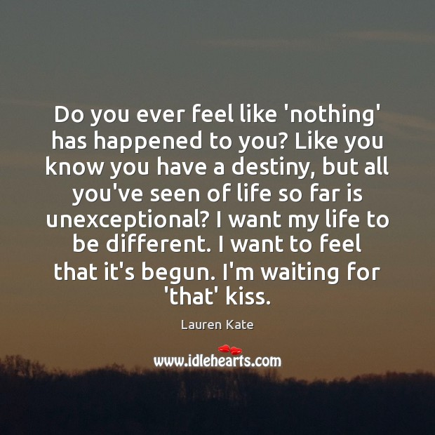 Image, Do you ever feel like 'nothing' has happened to you? Like you