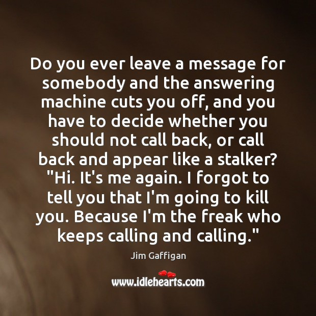Do you ever leave a message for somebody and the answering machine Image
