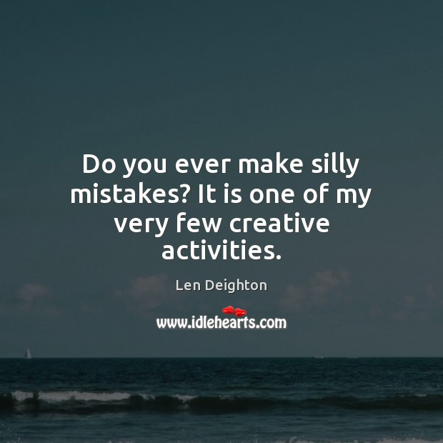 Do you ever make silly mistakes? It is one of my very few creative activities. Image