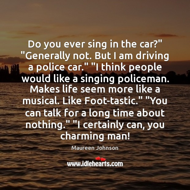 """Image, Do you ever sing in the car?"""" """"Generally not. But I am"""
