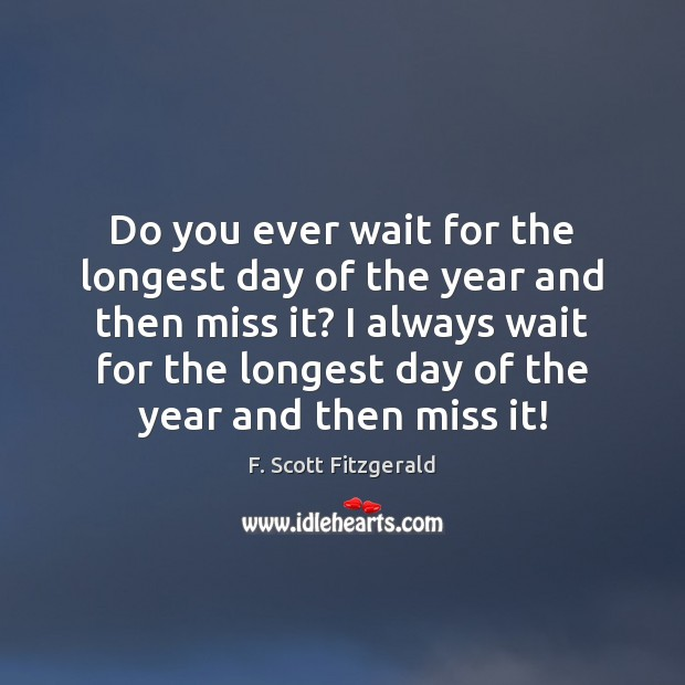 Do you ever wait for the longest day of the year and F. Scott Fitzgerald Picture Quote