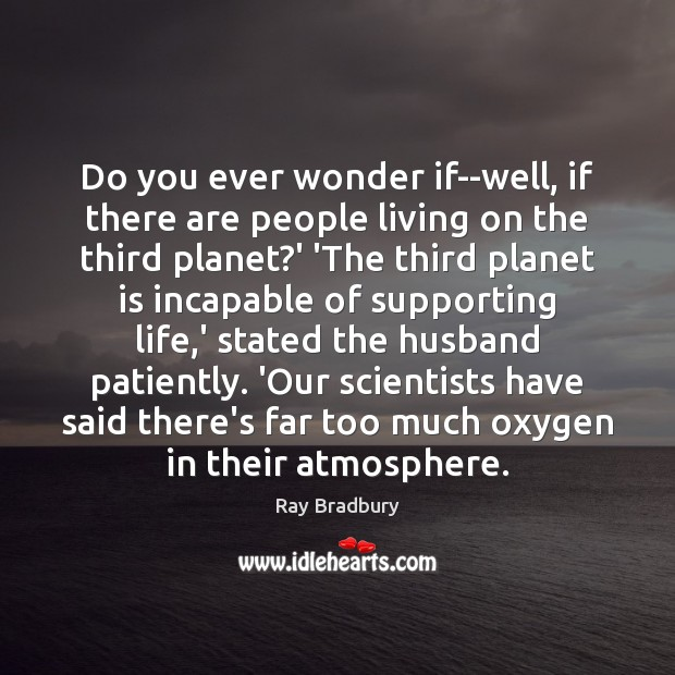 Do you ever wonder if–well, if there are people living on the Image