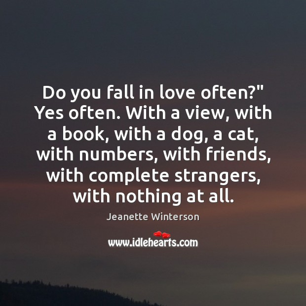 """Do you fall in love often?"""" Yes often. With a view, with Image"""
