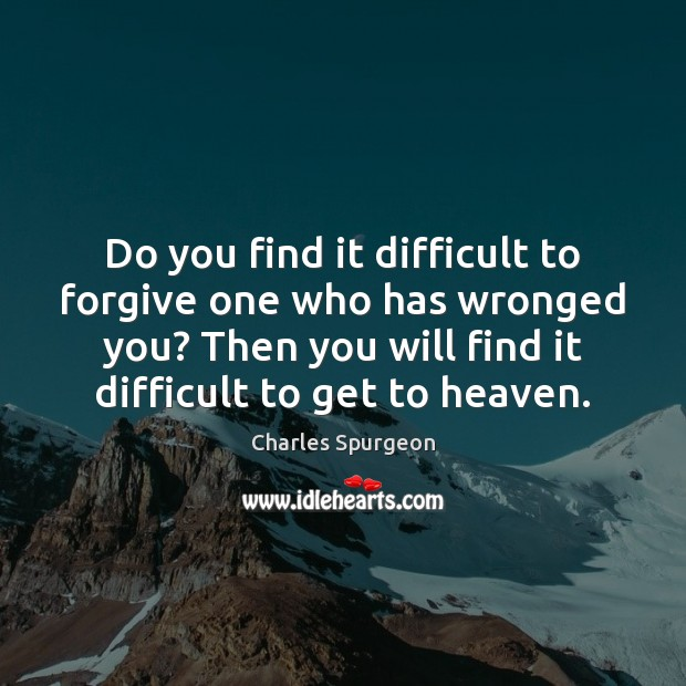 Do you find it difficult to forgive one who has wronged you? Image