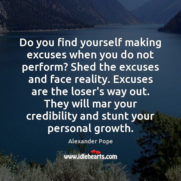 Do you find yourself making excuses when you do not perform? Shed Alexander Pope Picture Quote