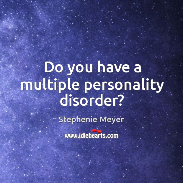 Do you have a multiple personality disorder? Image