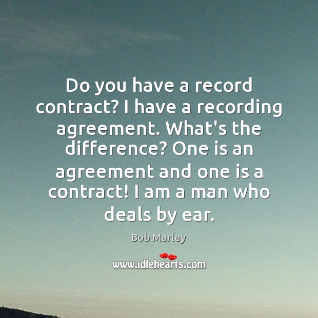 Image, Do you have a record contract? I have a recording agreement. What's