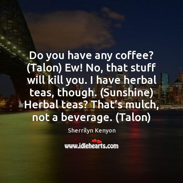 Do you have any coffee? (Talon) Ew! No, that stuff will kill Image