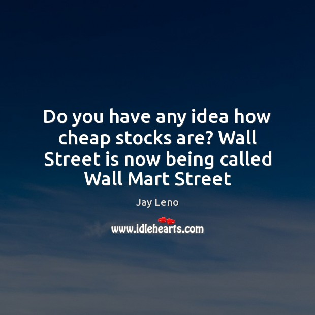 Do you have any idea how cheap stocks are? Wall Street is Image