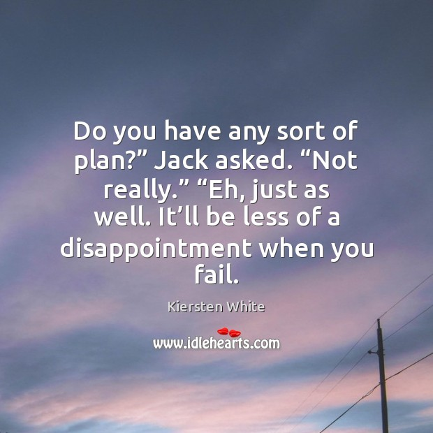 """Do you have any sort of plan?"""" Jack asked. """"Not really."""" """"Eh, Image"""