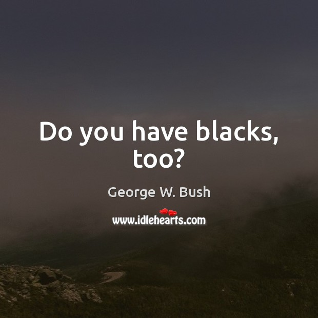 Picture Quote by George W. Bush