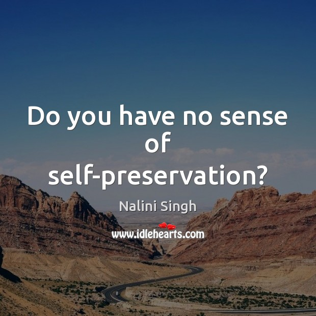 Do you have no sense of self-preservation? Image