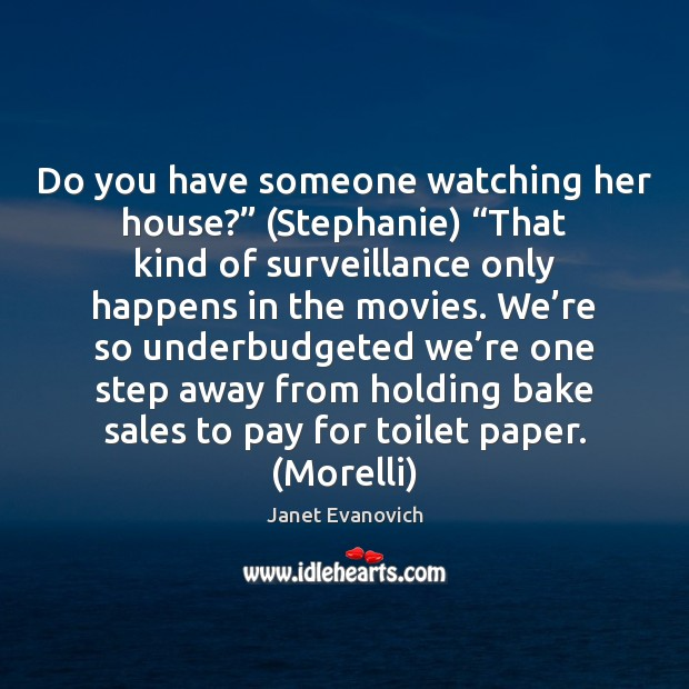"""Image, Do you have someone watching her house?"""" (Stephanie) """"That kind of surveillance"""
