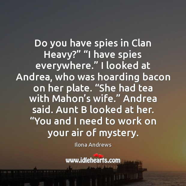 """Image, Do you have spies in Clan Heavy?"""" """"I have spies everywhere."""" I"""