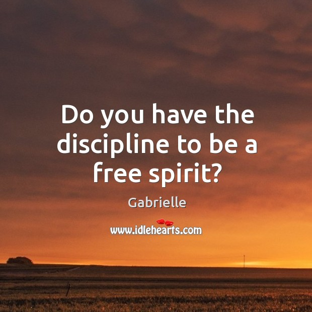 Image, Do you have the discipline to be a free spirit?