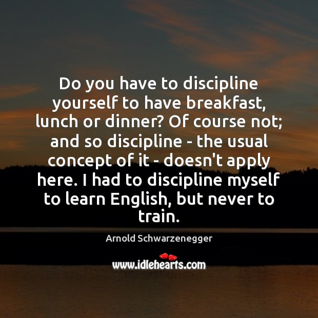 Image, Do you have to discipline yourself to have breakfast, lunch or dinner?