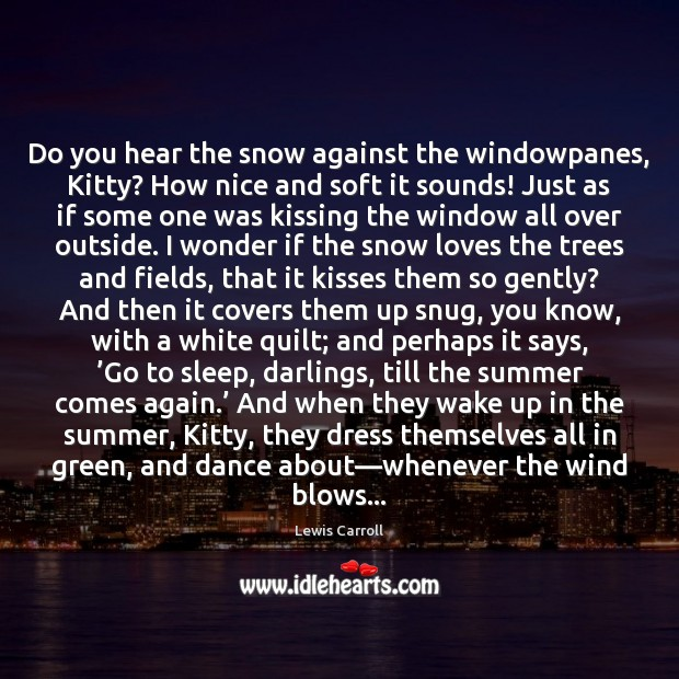 Image, Do you hear the snow against the windowpanes, Kitty? How nice and
