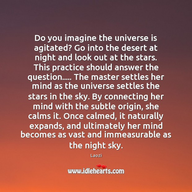 Image, Do you imagine the universe is agitated? Go into the desert at