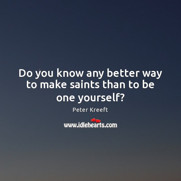 Picture Quote by Peter Kreeft