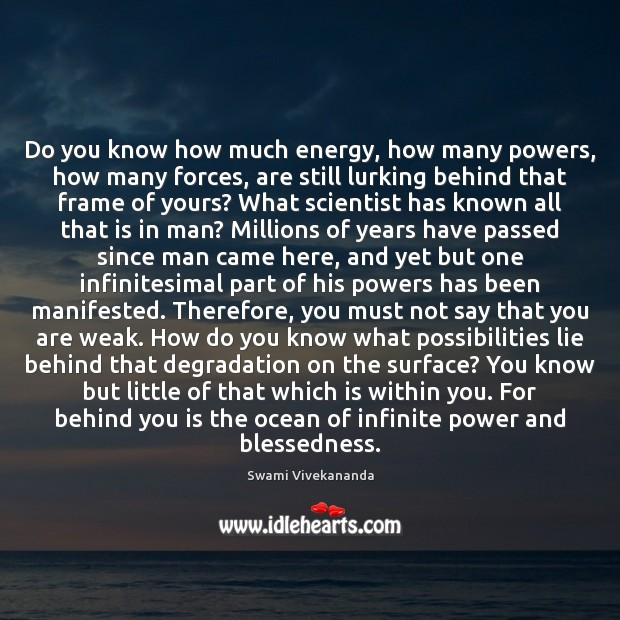 Do you know how much energy, how many powers, how many forces, Image