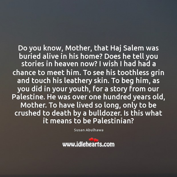 Image, Do you know, Mother, that Haj Salem was buried alive in his