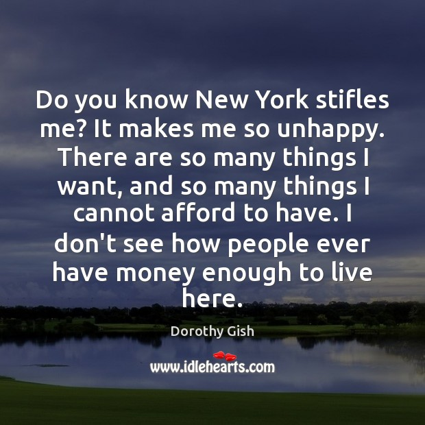 Do you know New York stifles me? It makes me so unhappy. Image