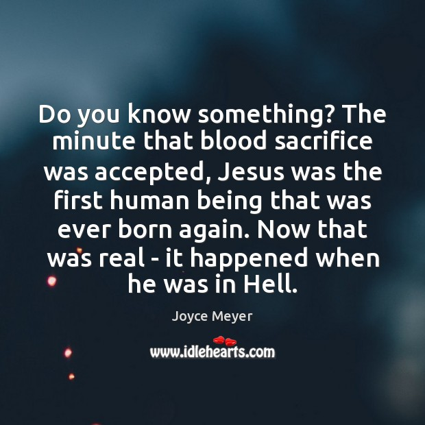 Image, Do you know something? The minute that blood sacrifice was accepted, Jesus