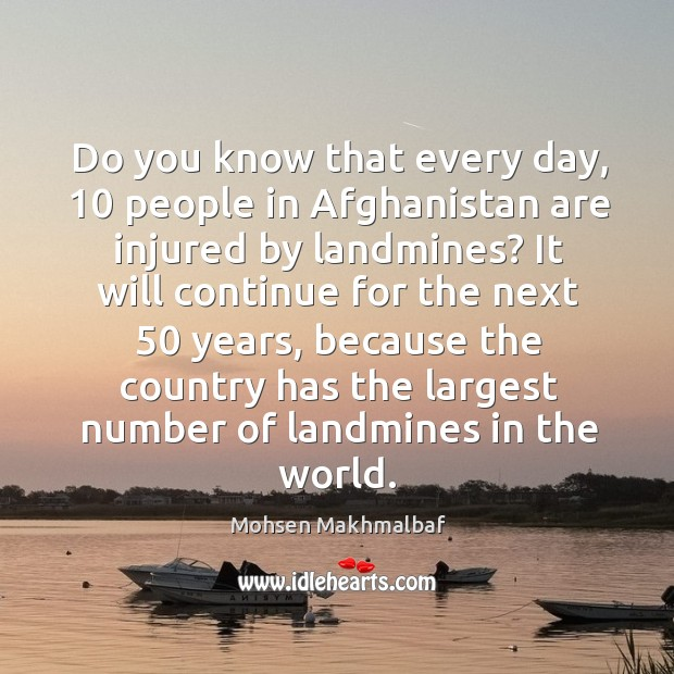 Do you know that every day, 10 people in afghanistan are injured by landmines? Image
