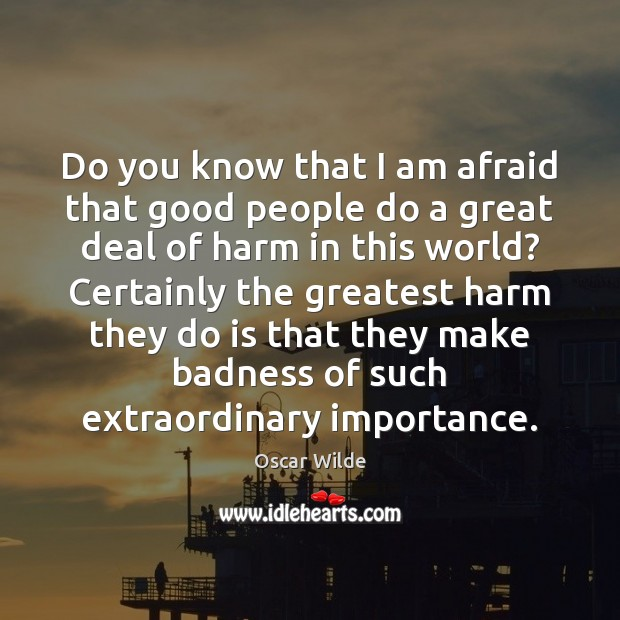 Image, Do you know that I am afraid that good people do a