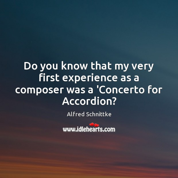 Image, Do you know that my very first experience as a composer was a 'Concerto for Accordion?