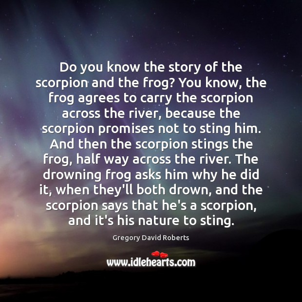 Image, Do you know the story of the scorpion and the frog? You