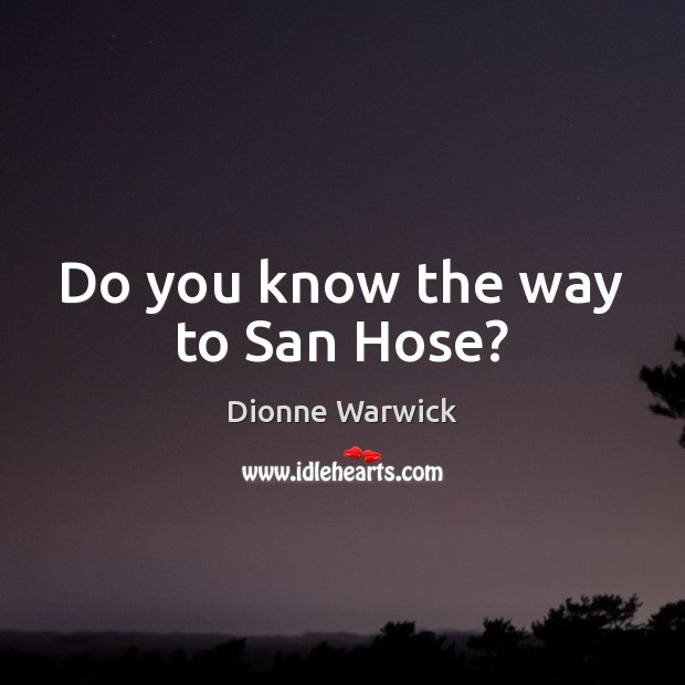 Do you know the way to San Hose? Image