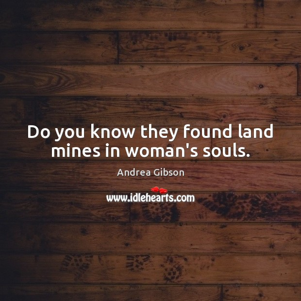 Image, Do you know they found land mines in woman's souls.